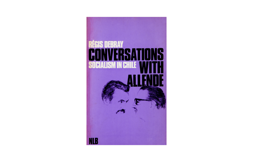 <i>Régis Debray Conversations with Allende, Socialism in Chile</i>